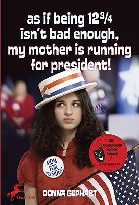 As If Being 12 3/4 Isn't Bad Enough, My Mother Is Running for President! By Gephart, Donna